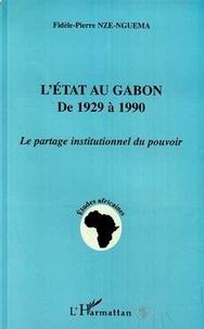 Fidèle-Pierre Nze-Nguema - L'État au Gabon de 1929 à 1990 - Le partage institutionnel du pouvoir.