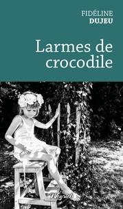 Fidéline Dujeu - Larmes de crocodile.