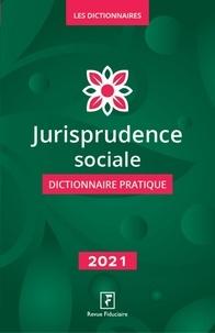 Fiduciaire Revue - Jurisprudence sociale dictionnaire pratique 2021.