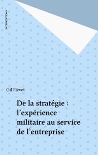 Fievet - De la stratégie - L'expérience militaire au service de l'entreprise.