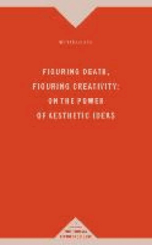 Figuring Death, Figuring Creativity: On the Power of Aesthetic Ideas.