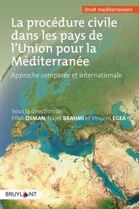 Filali Osman et Najet Brahmi - La procédure civile dans les pays de l'Union pour la Méditerranée - Approche comparée et internationale MENA & OHADA.