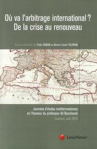 Filali Osman et Ahmet Cemil Yildirim - Où va l'arbitrage international ? De la crise au renouveau.