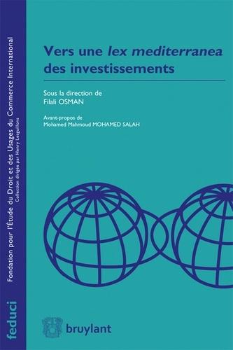 Filali Osman - Vers une Lex mediterranea des investissements.