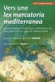 Filali Osman - Vers une lex mercatoria mediterranea - Harmonisation, unification, codification du droit dans l'Union pour la Méditerranée.