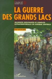 Filip Reyntjens - LA GUERRE DES GRANDS LACS. - Alliances mouvantes et conflits extraterritoriaux en Afrique centrale.