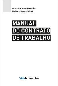 Filipa Matias Magalhães et Maria Leitão Pereira - Manual do Contrato de Trabalho.