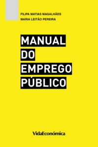 Filipa Matias Magalhães et Maria Leitão Pereira - Manual do Emprego Público.