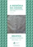 Filipa Roldão - A memória da cidade: escrita e poder em Évora (1415-1536).