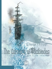 Filippi et  Liberge - The Corsairs of Alcibiades - Volume 3 - The Frenchman.