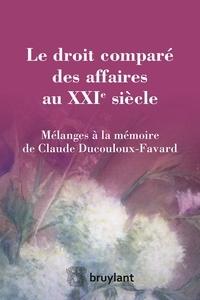 Filippo Annunziata et Andrée Brunet - Le droit comparé des affaires au XXIe siècle - Mélanges à la mémoire de Claude Ducouloux-Favard.