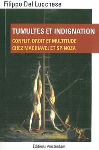 Filippo Del Lucchese - Tumultes et indignation - Conflit, droit et multitude chez Machiavel et Spinoza.