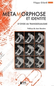 Filippo Gilardi - Métamorphose et identité - D'Ovide au transsexualisme.