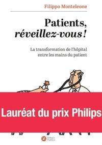 Filippo Monteleone - Patients, réveillez-vous ! - La transformation de l'hôpital entre les mains du patient.