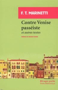 Filippo Tommaso Marinetti - Contre Venise passéiste et autres textes.
