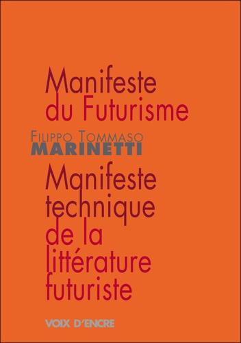 Filippo Tommaso Marinetti - Manifeste du Futurisme - Manifeste technique de la littérature futuriste.