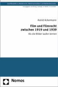 Film und Filmrecht zwischen 1919 und 1939 - Als die Bilder laufen lernten.
