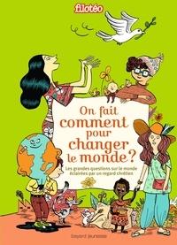 On fait comment pour changer le monde ? - Les grandes questions sur le monde éclairées par un regard chrétien.pdf