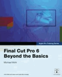 Final Cut Pro 6 - Beyond the Basics.