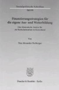 Finanzierungsstrategien für die eigene Aus- und Weiterbildung - Eine ökonomische Analyse für ein Hochschulstudium in Deutschland.