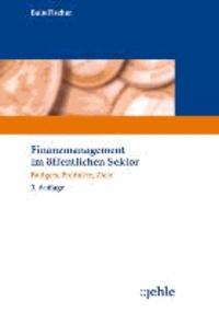 Finanzmanagement im öffentlichen Sektor - Budgets, Produkte, Ziele.