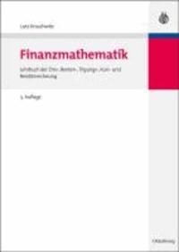 Finanzmathematik - Lehrbuch der Zins-, Renten-, Tilgungs-, Kurs- und Renditerechnung.