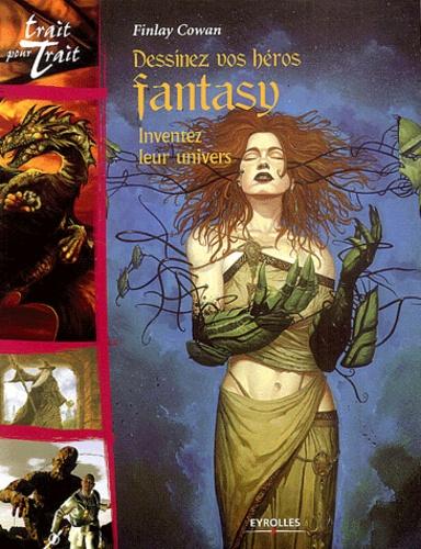 Finlay Cowan - Dessinez vos héros fantasy - Inventez leur univers.