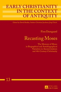 Finn Damgaard - Recasting Moses - The Memory of Moses in Biographical and Autobiographical Narratives in Ancient Judaism and 4th-Century Christianity.