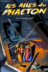 Fino et Didier Tarquin - Les ailes du Phaeton Tome 2 : Le dernier Titan.