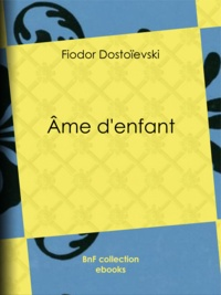 Fiodor Dostoïevski et Ely Halpérine-Kaminsky - Âme d'enfant.