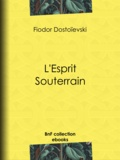 Fiodor Dostoïevski et Charles Morice - L'Esprit Souterrain.