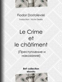 Fiodor Dostoïevski et Victor Derély - Le Crime et le châtiment.