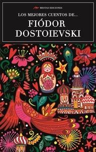 Fiodor Dostoïevski - Los mejores cuentos de Fiódor Dostoievski - Selección de cuentos.