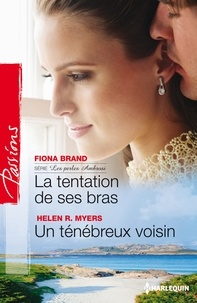 Fiona Brand et Helen R.Myers - La tentation de ses bras - Un ténébreux voisin - Série Les perles Ambrosi, vol. 3.