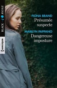 Fiona Brand et Marilyn Pappano - Présumée suspecte - Dangereuse imposture.
