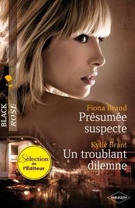 Fiona Brand et Kylie Brant - Présumée suspecte - Un troublant dilemme.