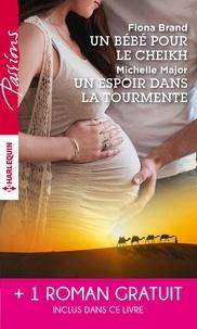 Fiona Brand et Michelle Major - Un bébé pour le cheikh - Un espoir dans la tourmente - Séduite malgré elle.