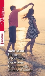 Fiona Brand et Ami Weaver - Un mari à tout prix - Une nouvelle chance d'aimer.
