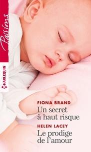Fiona Brand et Helen Lacey - Un secret à haut risque - Le prodige de l'amour.