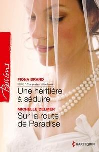 Fiona Brand et Michelle Celmer - Une héritière à séduire - Sur la route de Paradise - Série Les perles Ambrosi, vol. 1.