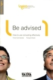 Fiona Czerniawska et François Rivard - Be advised - How to use consulting effectively.