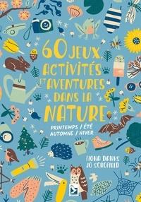 Fiona Dansk et Jo Schofield - 60 jeux, activités et aventures dans la nature - Printemps/Eté/Automne/Hiver.
