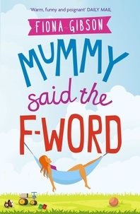 Fiona Gibson - Mummy Said the F-Word - A hilarious story of modern motherhood.