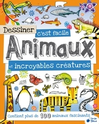 Fiona Gowen - Dessiner c'est facile Animaux et incroyables créatures.