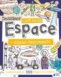 Fiona Gowen - Dessiner c'est facile Espace et Aliens fascinants.