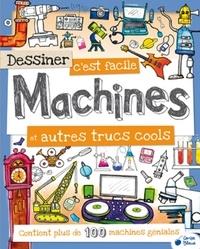 Fiona Gowen - Dessiner c'est facile Machines et autres trucs cools.