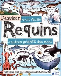 Fiona Gowen - Dessiner c'est facile Requins et autres géants des mers.
