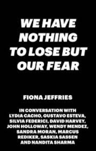 Fiona Jeffries - Nothing to Lose but Our Fear.