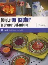 Fiona Jones - Objets en papier à créer soi-même - 50 projets pour décorer et offrir.