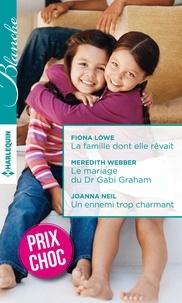 Fiona Lowe et Meredith Webber - La famille dont elle rêvait - Le mariage du Dr Gabi Graham - Un ennemi trop charmant - (promotion).
